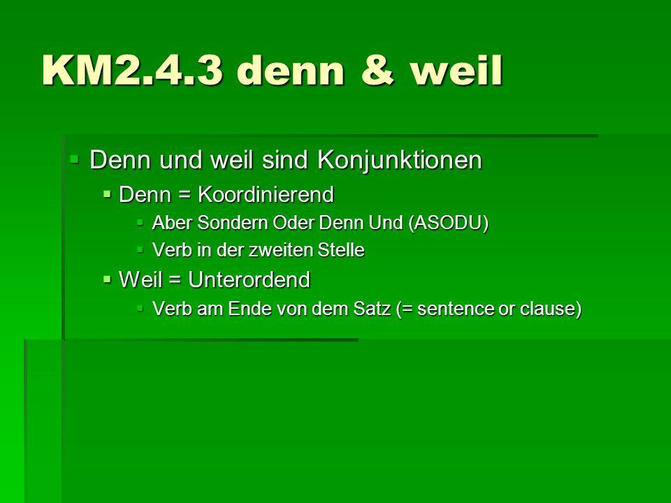 KM2.4.3 denn & weil Denn und weil sind Konjunktionen
