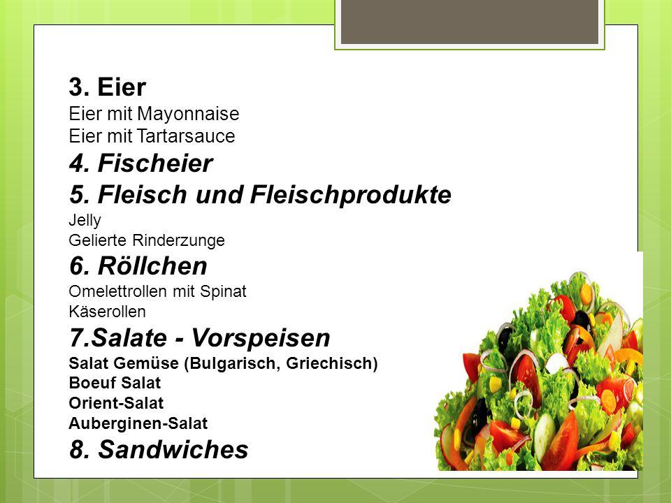 5. Fleisch und Fleischprodukte Jelly 6. Röllchen 7.Salate - Vorspeisen