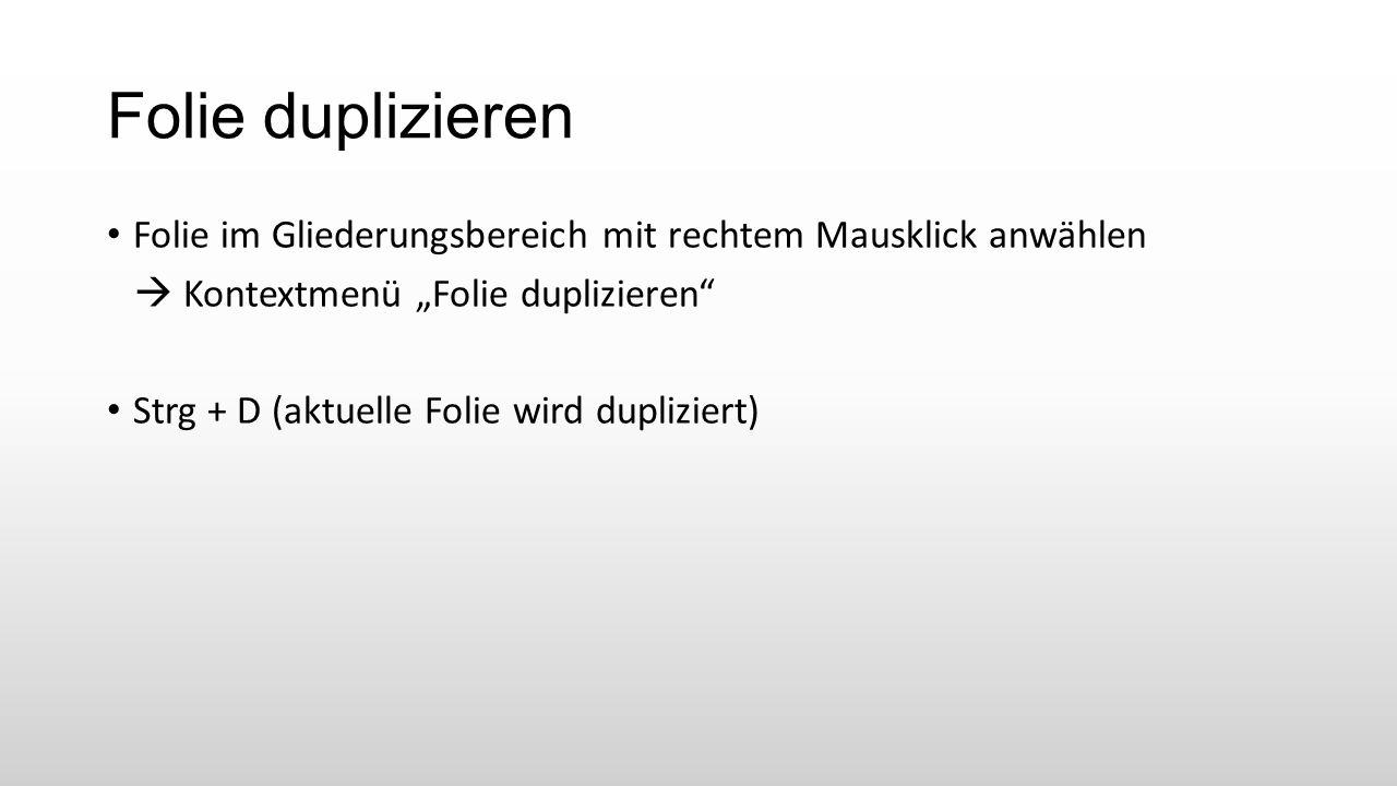 """Folie duplizieren Folie im Gliederungsbereich mit rechtem Mausklick anwählen.  Kontextmenü """"Folie duplizieren"""