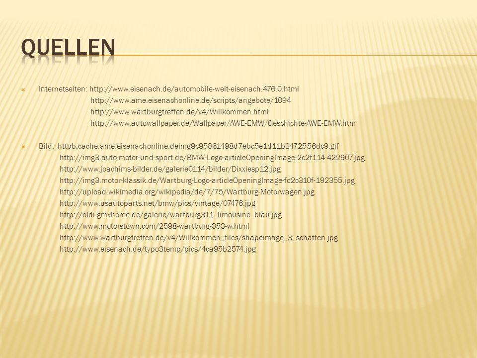 Quellen Internetseiten: http://www.eisenach.de/automobile-welt-eisenach.476.0.html. http://www.ame.eisenachonline.de/scripts/angebote/1094.