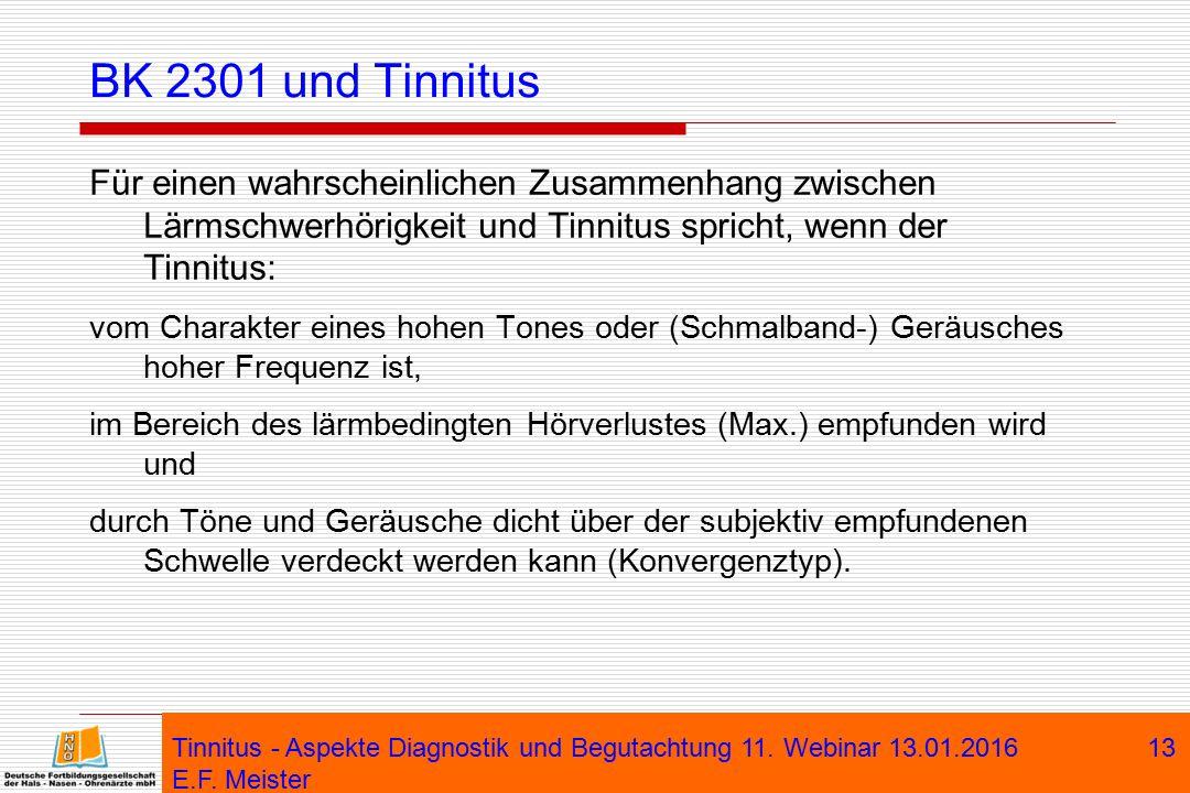 BK 2301 und Tinnitus Für einen wahrscheinlichen Zusammenhang zwischen Lärmschwerhörigkeit und Tinnitus spricht, wenn der Tinnitus: