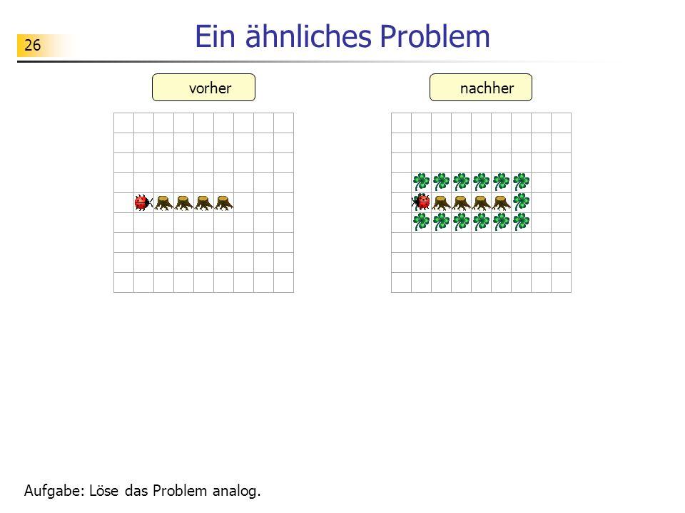 Ein ähnliches Problem vorher nachher Aufgabe: Löse das Problem analog.