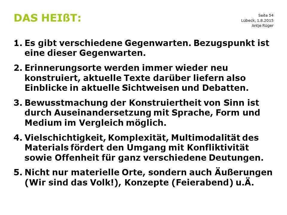Das heißt: Lübeck, 1.8.2015. Antje Rüger. Es gibt verschiedene Gegenwarten. Bezugspunkt ist eine dieser Gegenwarten.