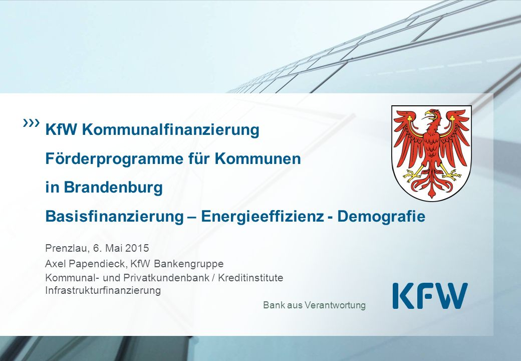 KfW Kommunalfinanzierung Förderprogramme für Kommunen in Brandenburg Basisfinanzierung – Energieeffizienz - Demografie