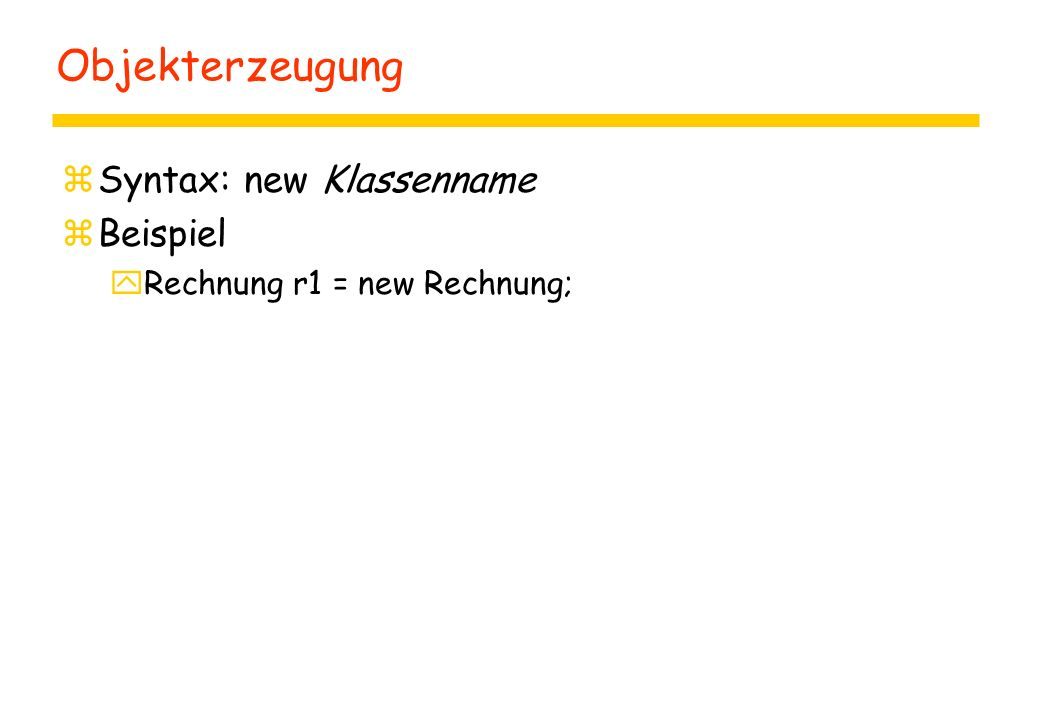Objekterzeugung Syntax: new Klassenname Beispiel
