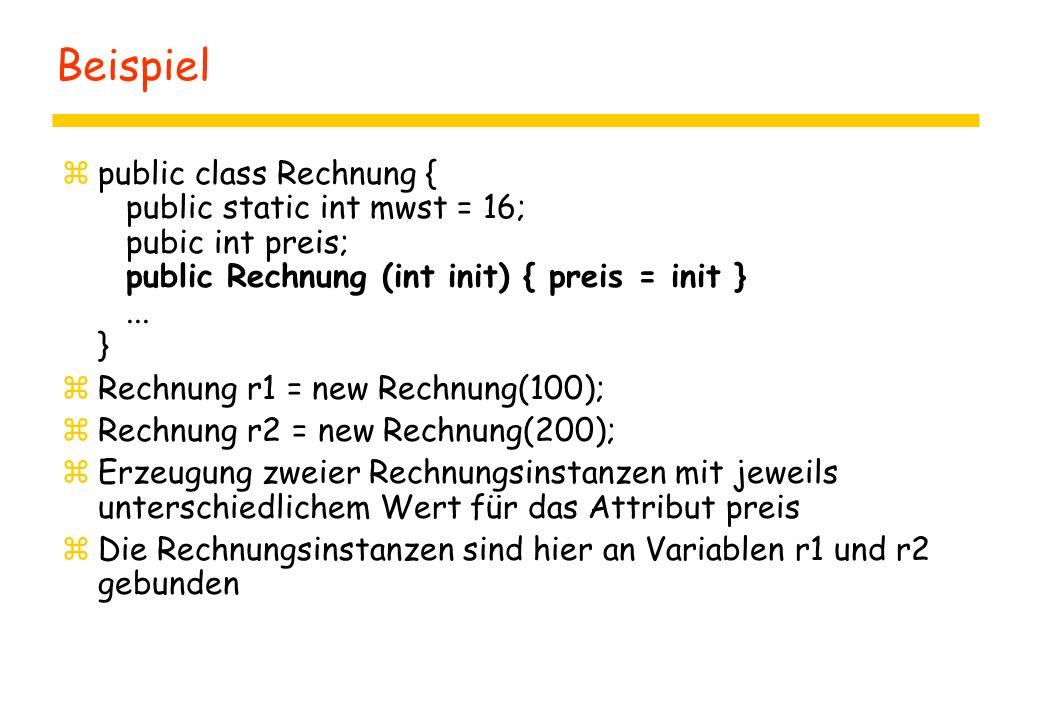 Beispiel public class Rechnung { public static int mwst = 16; pubic int preis; public Rechnung (int init) { preis = init } ... }