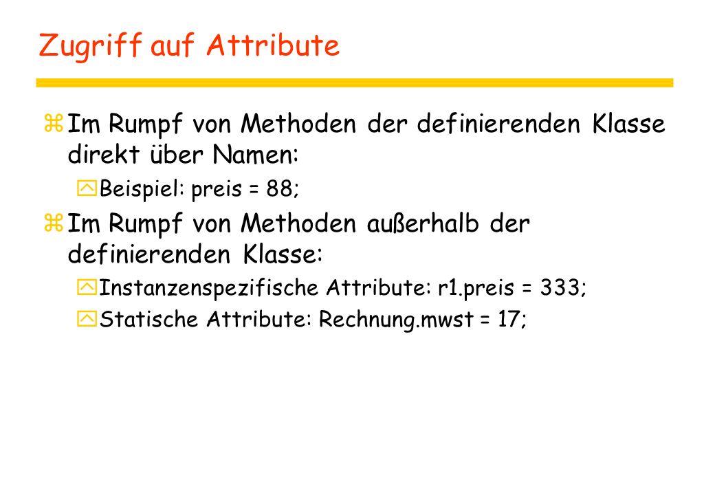 Zugriff auf Attribute Im Rumpf von Methoden der definierenden Klasse direkt über Namen: Beispiel: preis = 88;