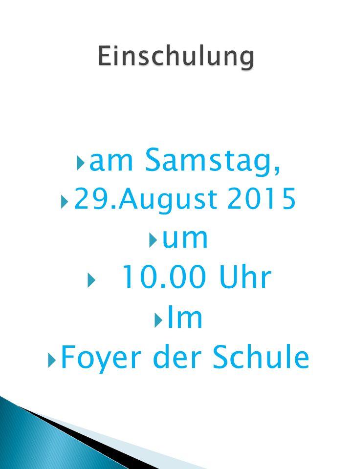 am Samstag, um 10.00 Uhr Im Foyer der Schule 29.August 2015