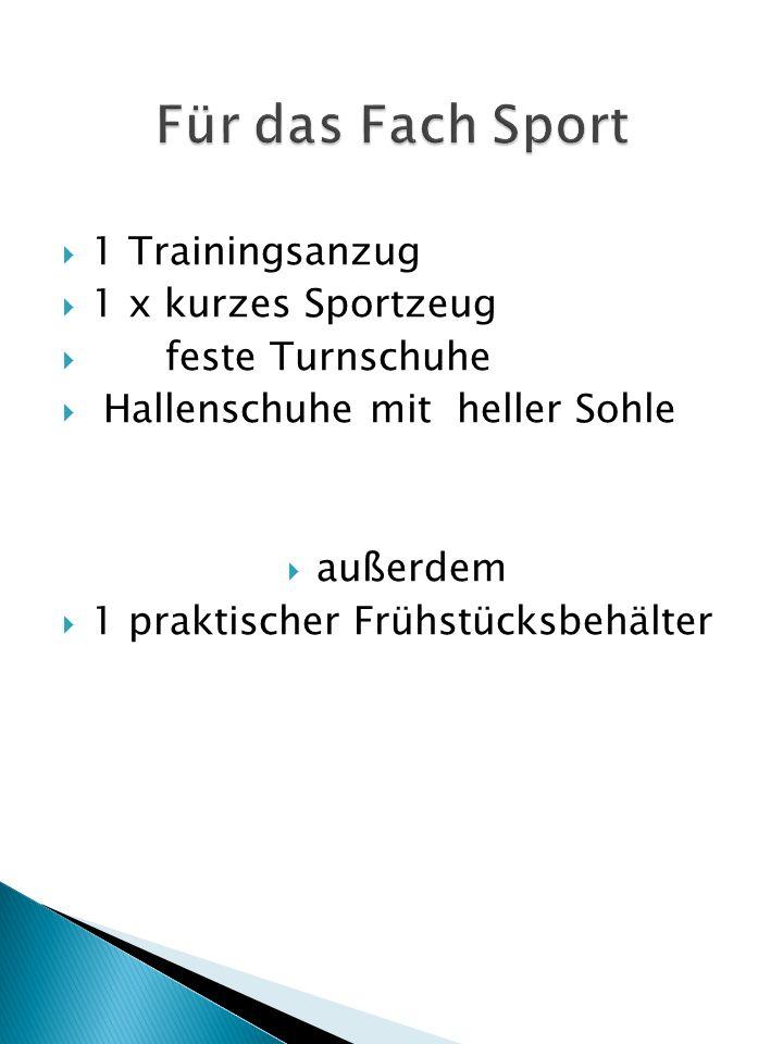 Für das Fach Sport 1 Trainingsanzug 1 x kurzes Sportzeug