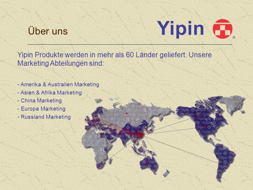 Über uns Yipin Produkte werden in mehr als 60 Länder geliefert. Unsere Marketing Abteilungen sind: Amerika & Australien Marketing.