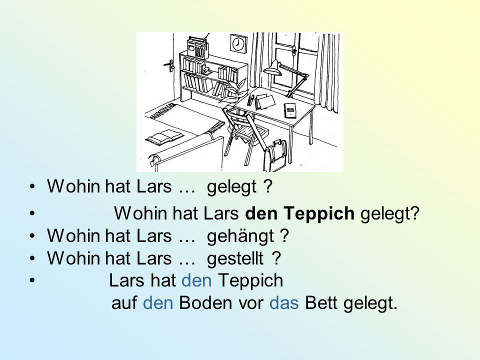 Wohin hat Lars … gelegt Wohin hat Lars den Teppich gelegt Wohin hat Lars … gehängt Wohin hat Lars … gestellt