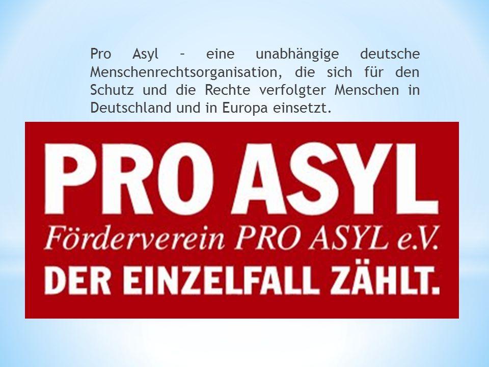 Pro Asyl – eine unabhängige deutsche Menschenrechtsorganisation, die sich für den Schutz und die Rechte verfolgter Menschen in Deutschland und in Europa einsetzt.