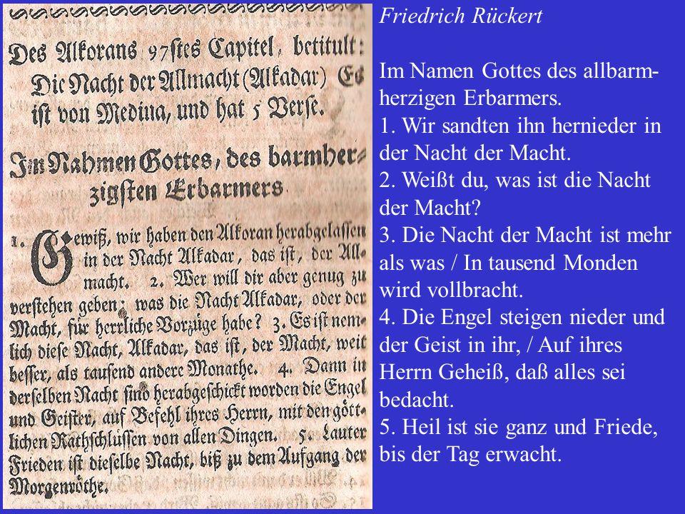 Friedrich Rückert Im Namen Gottes des allbarm-herzigen Erbarmers. Wir sandten ihn hernieder in der Nacht der Macht.