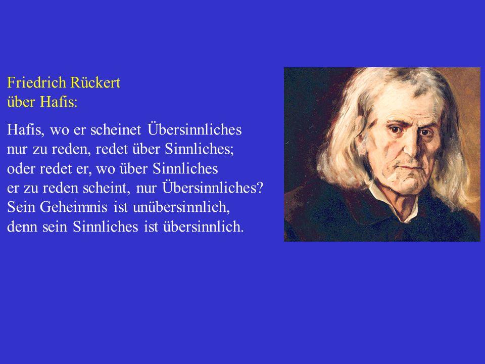 Friedrich Rückert über Hafis: Hafis, wo er scheinet Übersinnliches. nur zu reden, redet über Sinnliches;