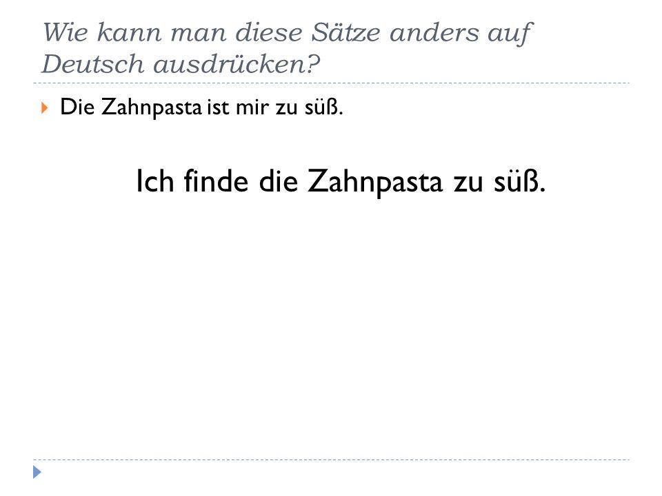 Wie kann man diese Sätze anders auf Deutsch ausdrücken
