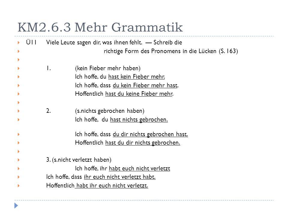 KM2.6.3 Mehr Grammatik Ü11 Viele Leute sagen dir, was ihnen fehlt. — Schreib die. richtige Form des Pronomens in die Lücken (S. 163)