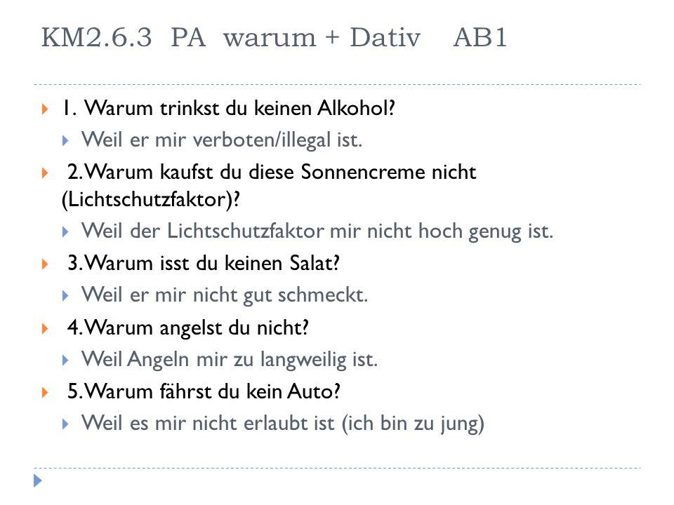 KM2.6.3 PA warum + Dativ AB1 1. Warum trinkst du keinen Alkohol