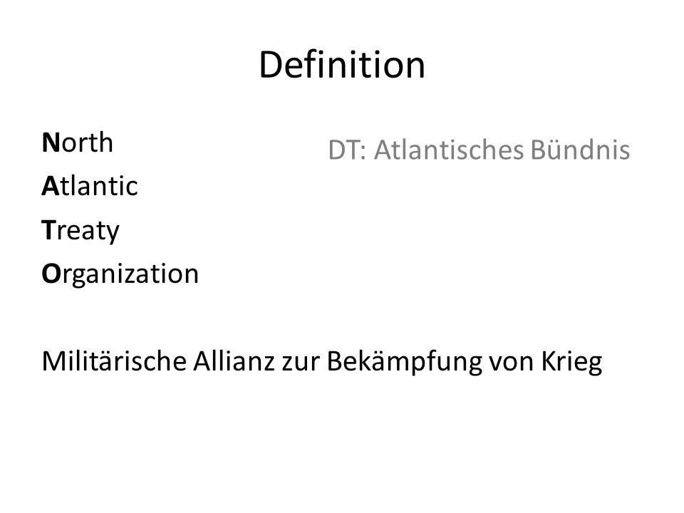 Definition North Atlantic Treaty Organization Militärische Allianz zur Bekämpfung von Krieg DT: Atlantisches Bündnis.