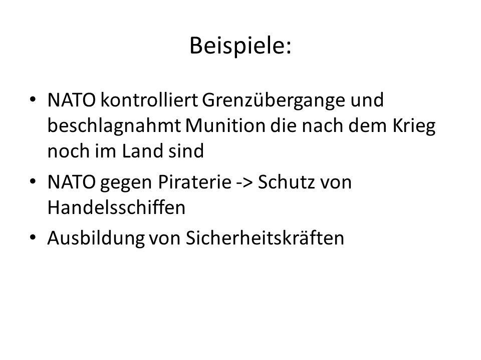 Beispiele: NATO kontrolliert Grenzübergange und beschlagnahmt Munition die nach dem Krieg noch im Land sind.
