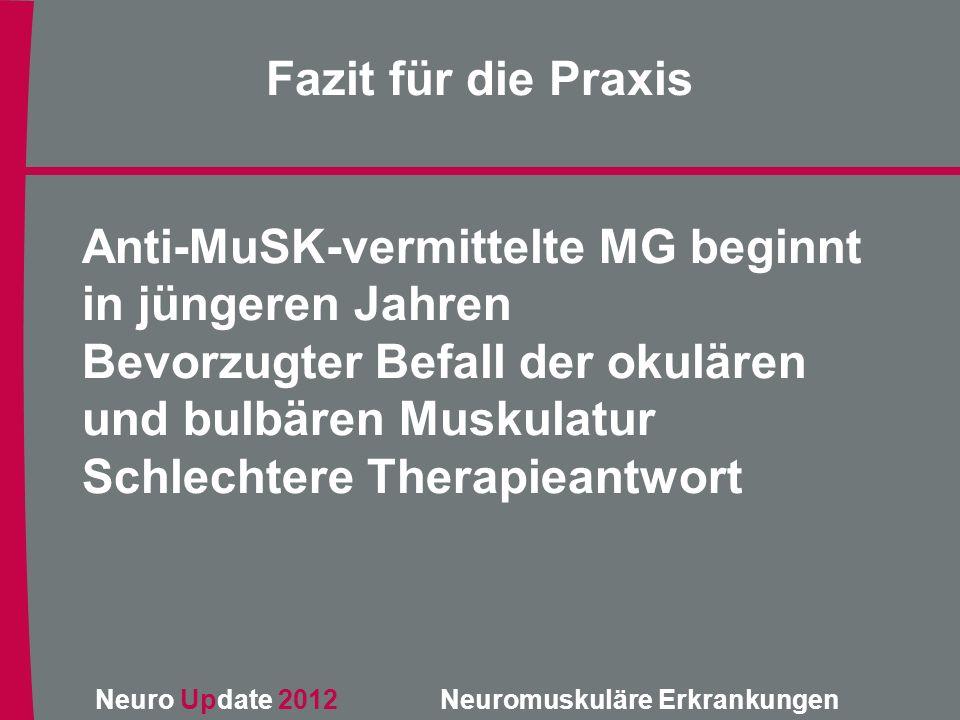 Fazit für die Praxis Anti-MuSK-vermittelte MG beginnt in jüngeren Jahren. Bevorzugter Befall der okulären und bulbären Muskulatur.