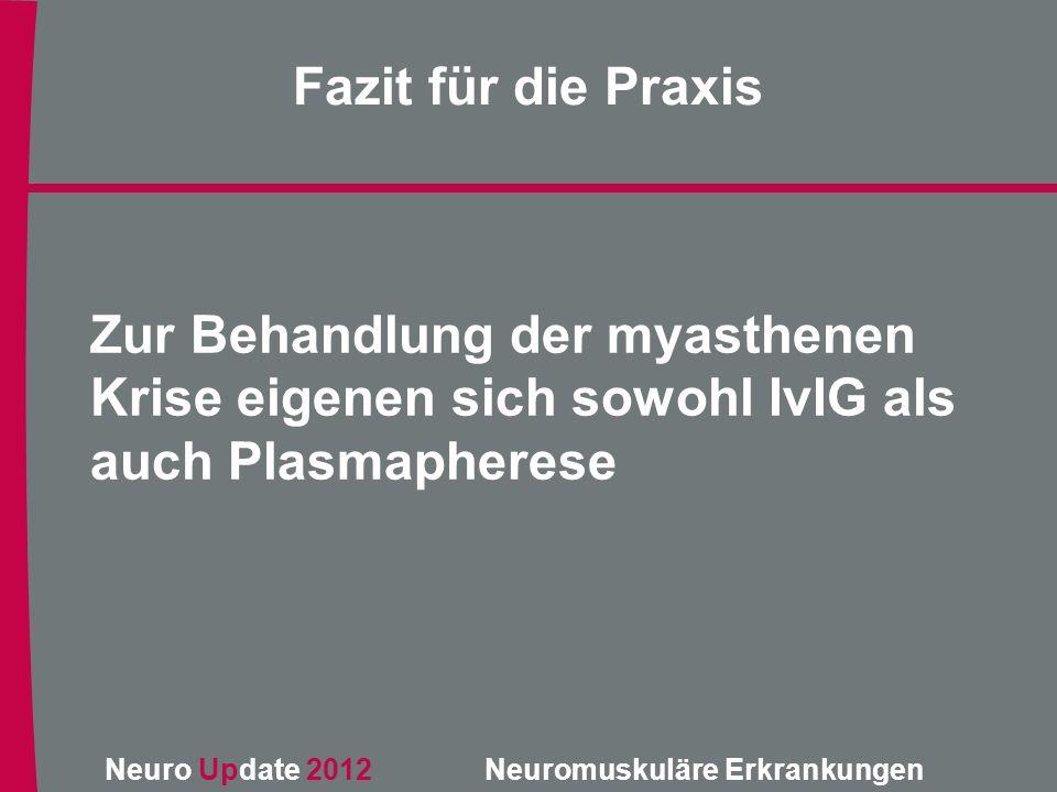 Fazit für die Praxis Zur Behandlung der myasthenen Krise eigenen sich sowohl IvIG als auch Plasmapherese.