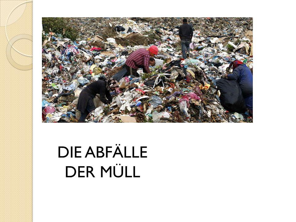 DIE ABFÄLLE DER MÜLL