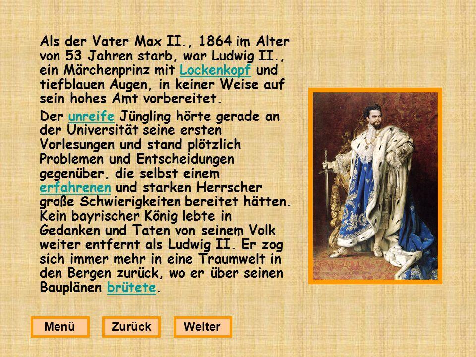 Als der Vater Max II., 1864 im Alter von 53 Jahren starb, war Ludwig II., ein Märchenprinz mit Lockenkopf und tiefblauen Augen, in keiner Weise auf sein hohes Amt vorbereitet.