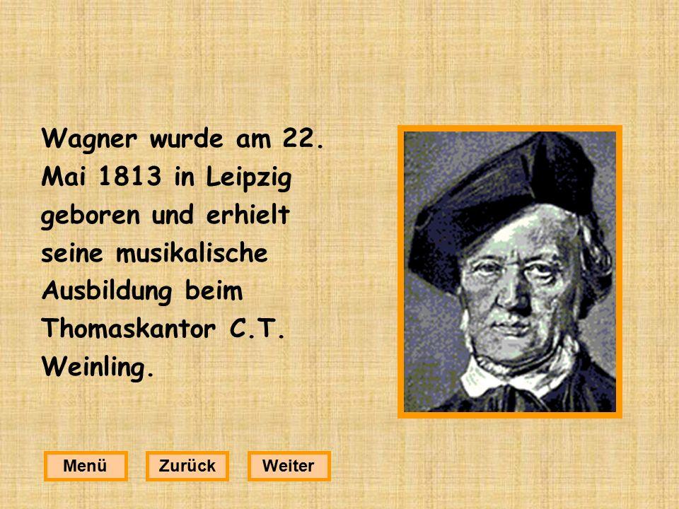 Wagner wurde am 22. Mai 1813 in Leipzig geboren und erhielt