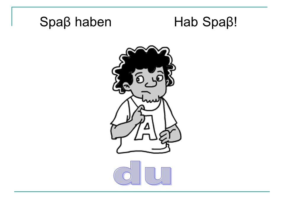 Spaβ haben Hab Spaβ! du