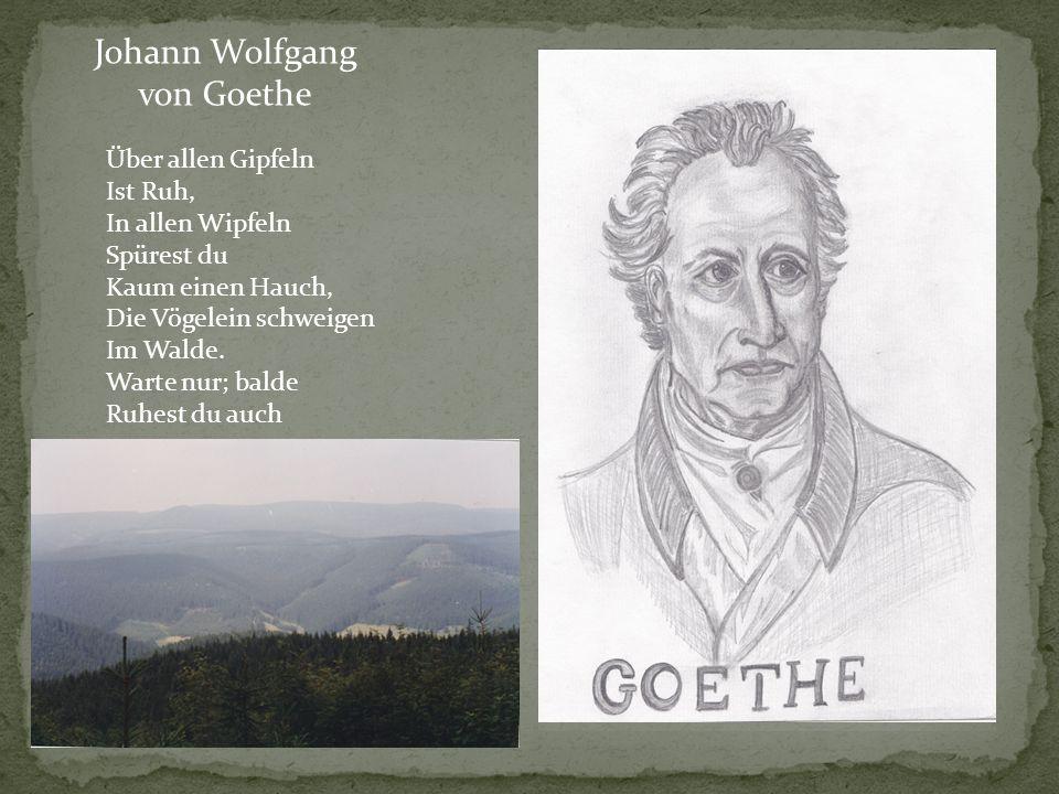 Johann Wolfgang von Goethe Über allen Gipfeln Ist Ruh,