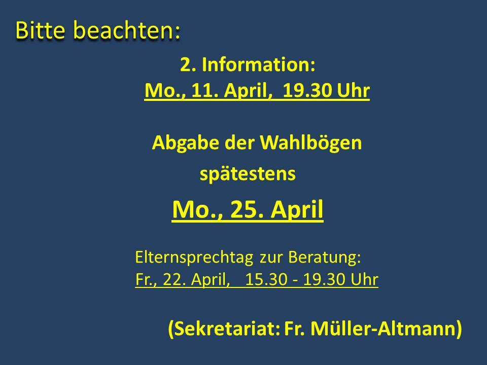 2. Information: Mo., 11. April, 19.30 Uhr Abgabe der Wahlbögen
