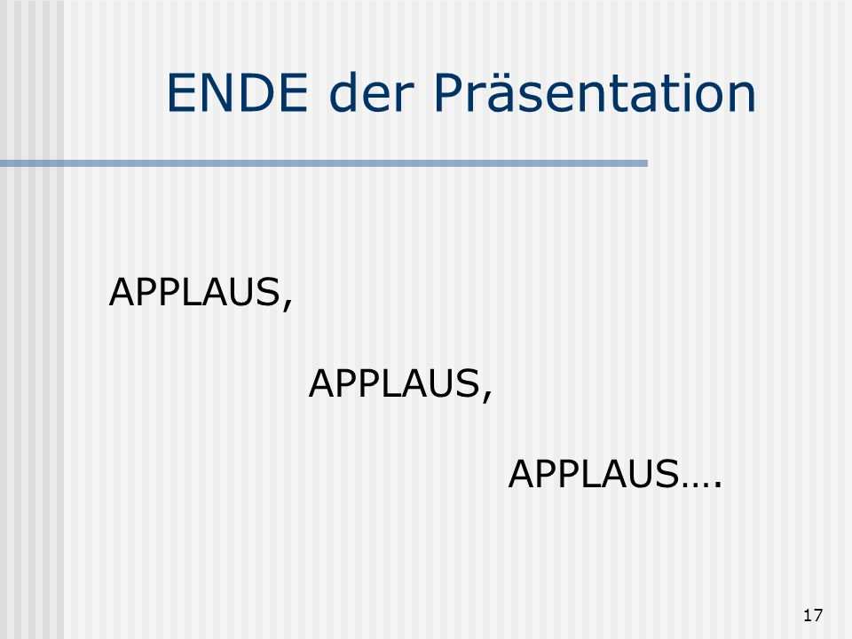 ENDE der Präsentation APPLAUS, APPLAUS….