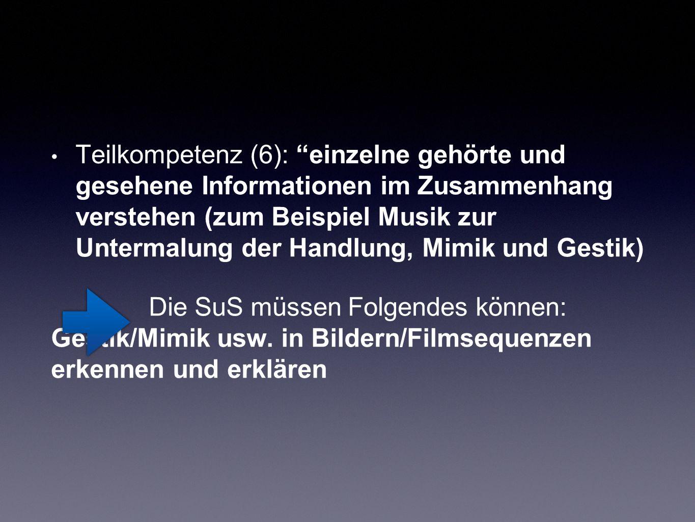 Teilkompetenz (6): einzelne gehörte und gesehene Informationen im Zusammenhang verstehen (zum Beispiel Musik zur Untermalung der Handlung, Mimik und Gestik)
