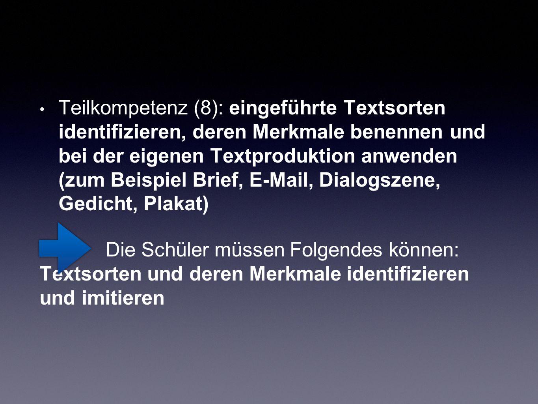 Teilkompetenz (8): eingeführte Textsorten identifizieren, deren Merkmale benennen und bei der eigenen Textproduktion anwenden (zum Beispiel Brief, E-Mail, Dialogszene, Gedicht, Plakat)