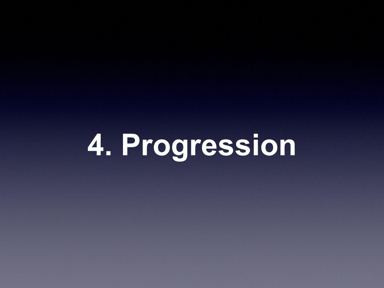 4. Progression