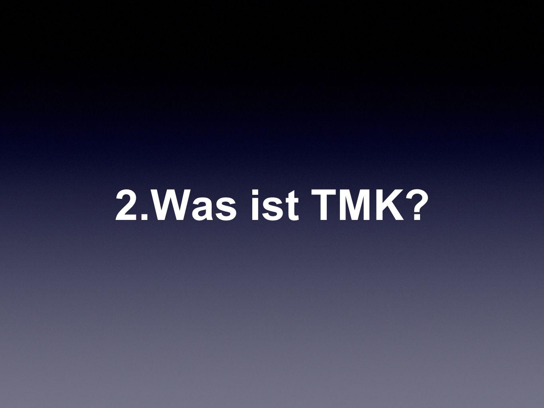 2.Was ist TMK