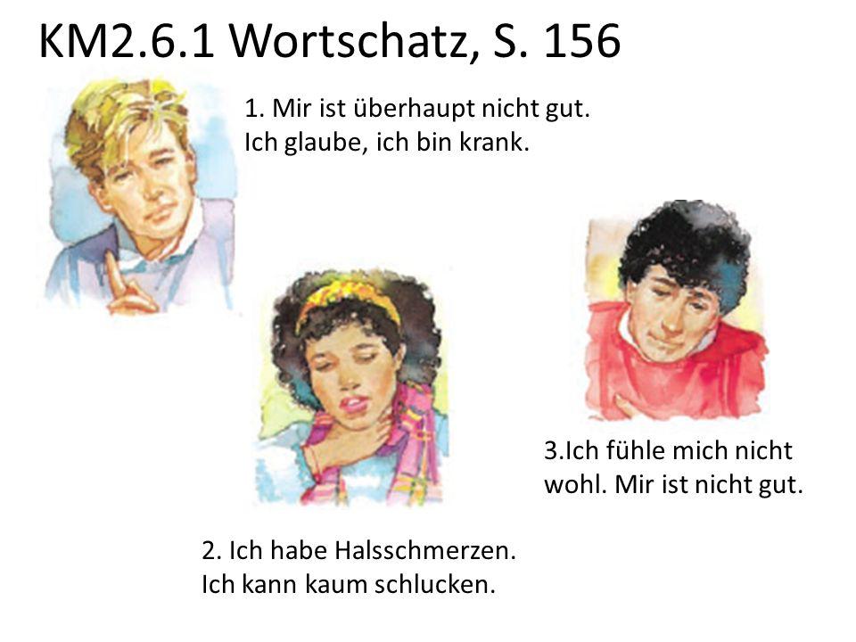 KM2.6.1 Wortschatz, S. 156 1. Mir ist überhaupt nicht gut.