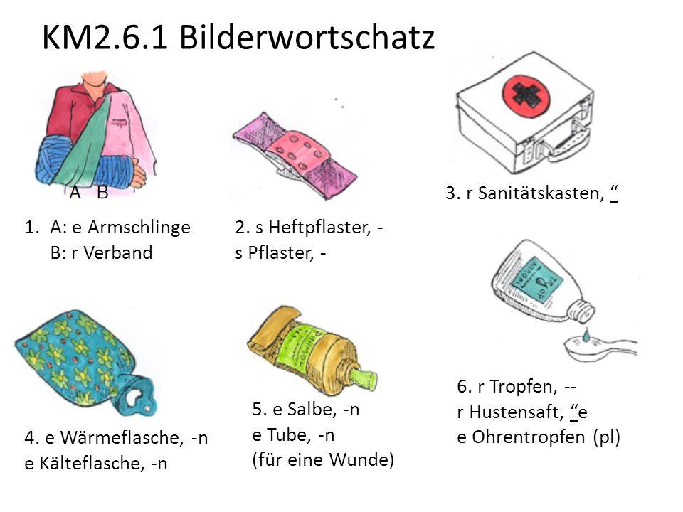KM2.6.1 Bilderwortschatz 3. r Sanitätskasten, A: e Armschlinge