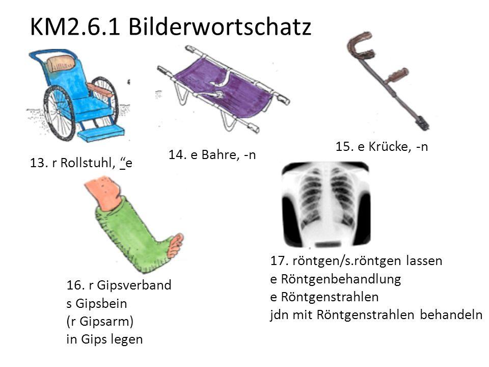 KM2.6.1 Bilderwortschatz 15. e Krücke, -n 14. e Bahre, -n