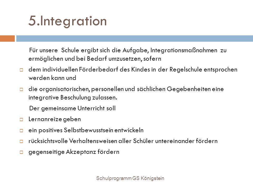 5.Integration Für unsere Schule ergibt sich die Aufgabe, Integrationsmaßnahmen zu ermöglichen und bei Bedarf umzusetzen, sofern.