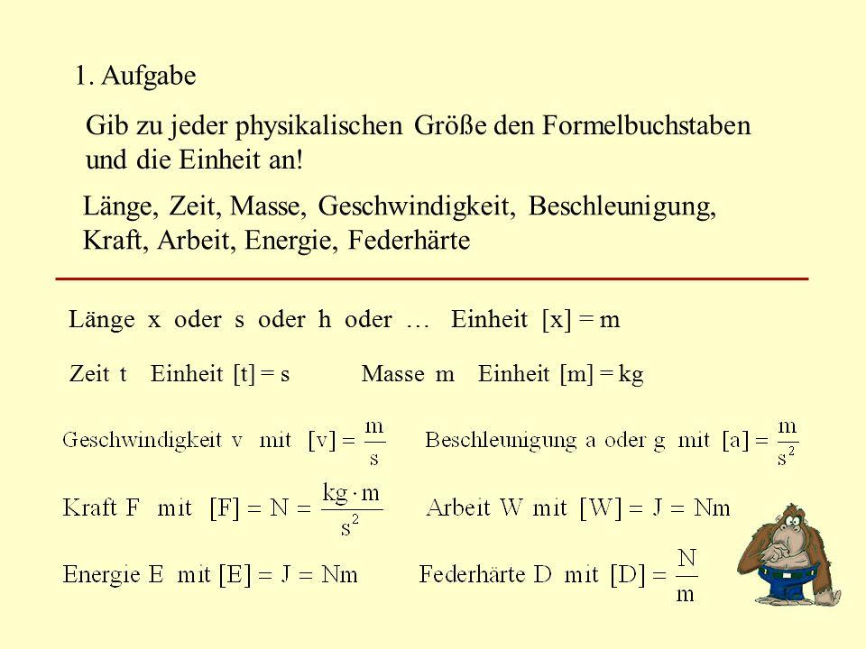 1. Aufgabe Gib zu jeder physikalischen Größe den Formelbuchstaben und die Einheit an!
