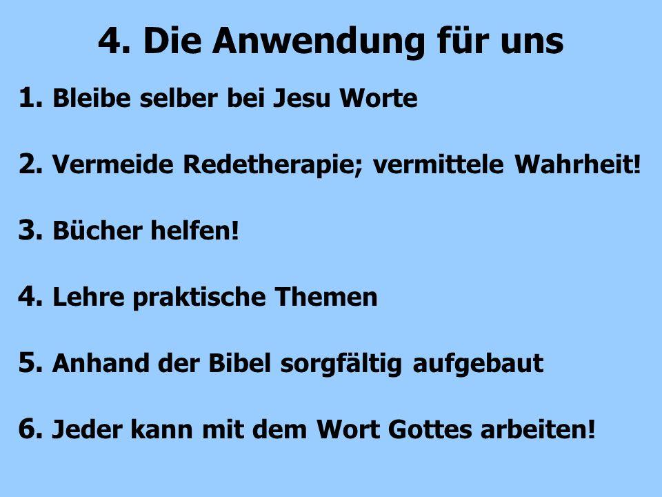 4. Die Anwendung für uns 1. Bleibe selber bei Jesu Worte
