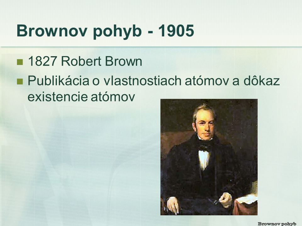 Brownov pohyb - 1905 1827 Robert Brown