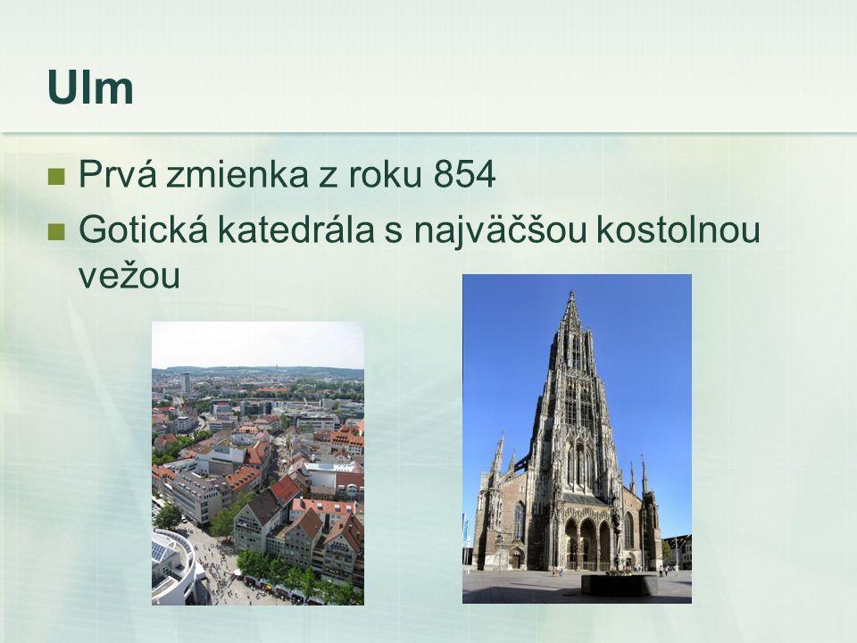 Ulm Prvá zmienka z roku 854 Gotická katedrála s najväčšou kostolnou vežou