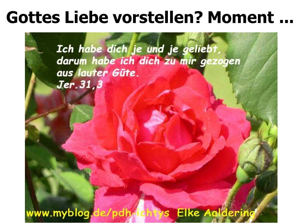 Gottes Liebe vorstellen Moment ...