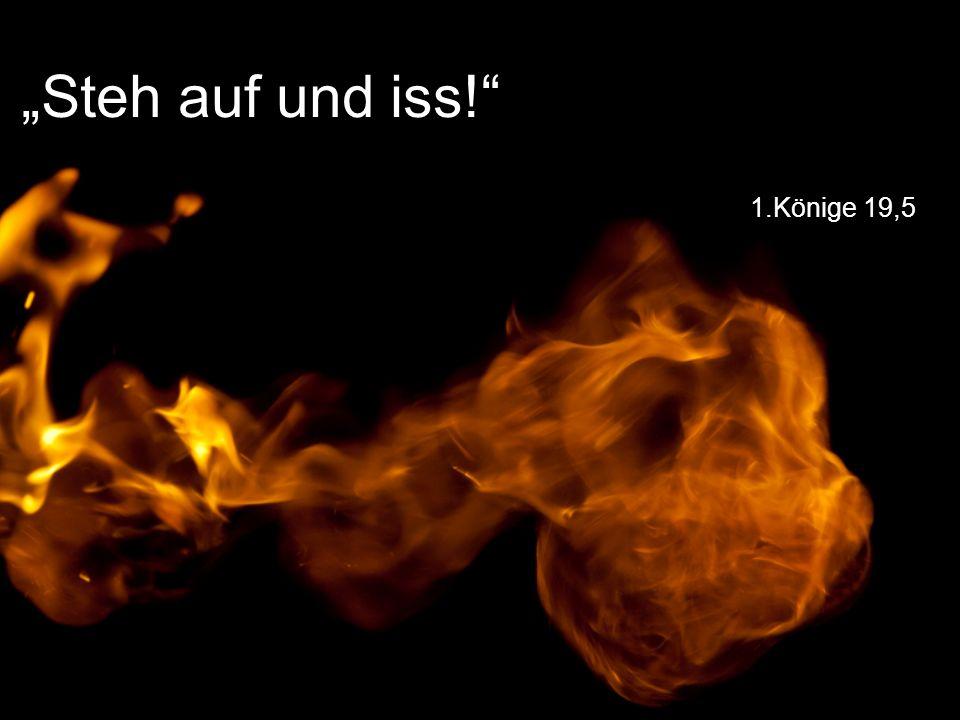 """""""Steh auf und iss! 1.Könige 19,5"""