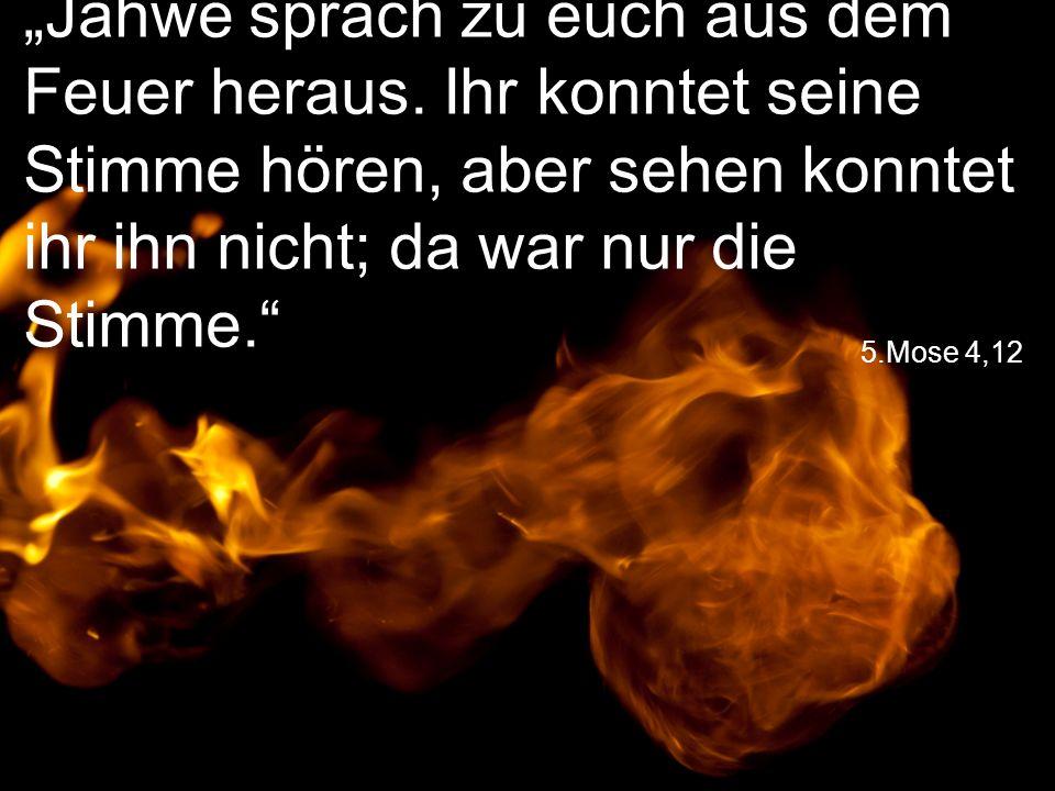 """""""Jahwe sprach zu euch aus dem Feuer heraus"""