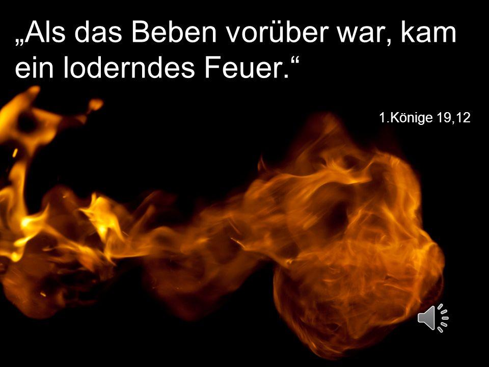 """""""Als das Beben vorüber war, kam ein loderndes Feuer."""