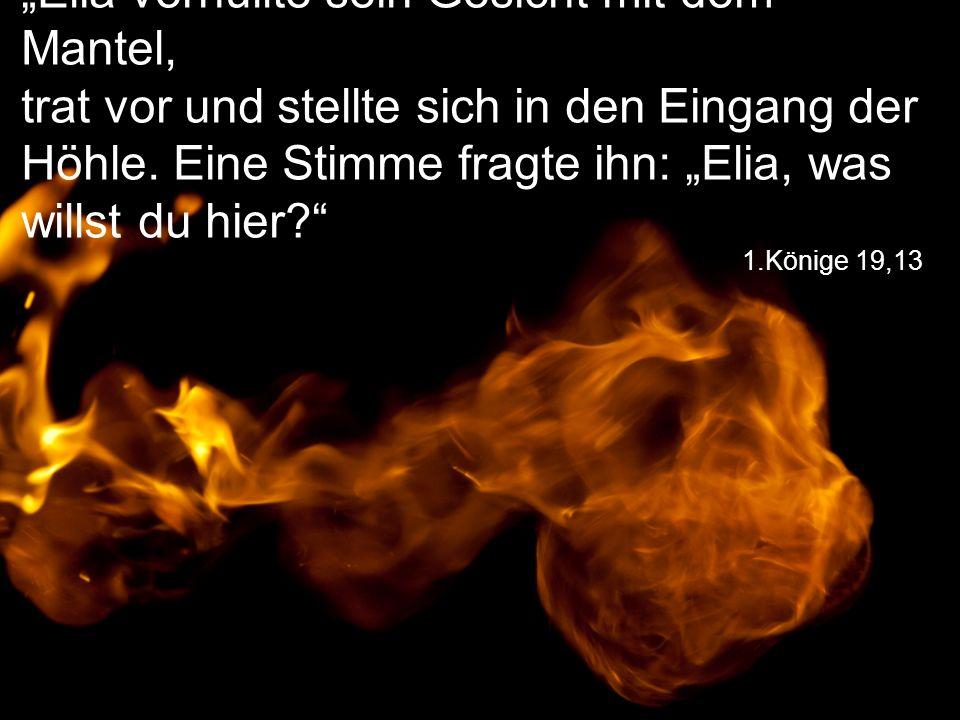 """""""Elia verhüllte sein Gesicht mit dem Mantel, trat vor und stellte sich in den Eingang der Höhle. Eine Stimme fragte ihn: """"Elia, was willst du hier"""