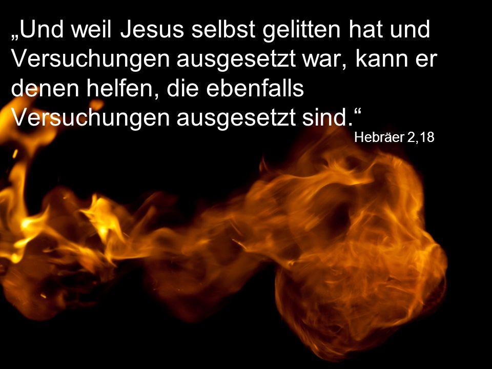 """""""Und weil Jesus selbst gelitten hat und Versuchungen ausgesetzt war, kann er denen helfen, die ebenfalls Versuchungen ausgesetzt sind."""